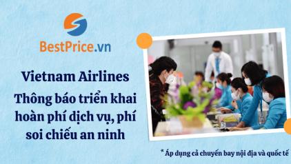 [Vietnam Airlines] Thông báo triển khai hoàn phí dịch vụ, phí soi chiếu an ninh
