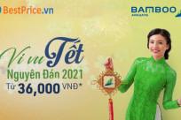 [Bamboo Airways] CHỈ TỪ 36.000 VNĐ  - Khuyến mại vé máy bay vi vu Tết Nguyên Đán 2021