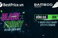 [ĐỒNG GIÁ 36K] Vé máy bay Bamboo Airways khuyến mại lớn dịp Black Friday