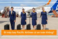 [GIẢI ĐÁP] Đi máy bay Jetstar (Pacific Airlines) có an toàn không?