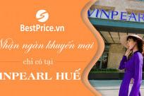 Khuyến mãi tưng bừng, nhận ngàn ưu đãi tại Vinpearl Hotel Huế