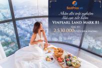 Nhân đôi trải nghiệm, giá cực tiết kiệm tại Vinpearl Luxury Landmark 81