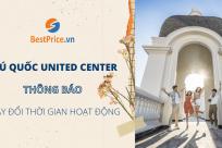THÔNG BÁO: Thay đổi giờ hoạt động Phú Quốc United Center