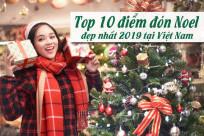 Top 10 điểm đón Noel tuyệt vời nhất 2019 tại Việt Nam