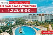 VinOasis Phú Quốc – Đặt dịp lễ giảm gấp 3 ngày thường