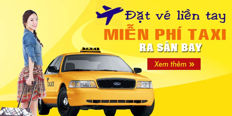 Đặt vé liền tay miễn phí vé taxi ra sân bay.