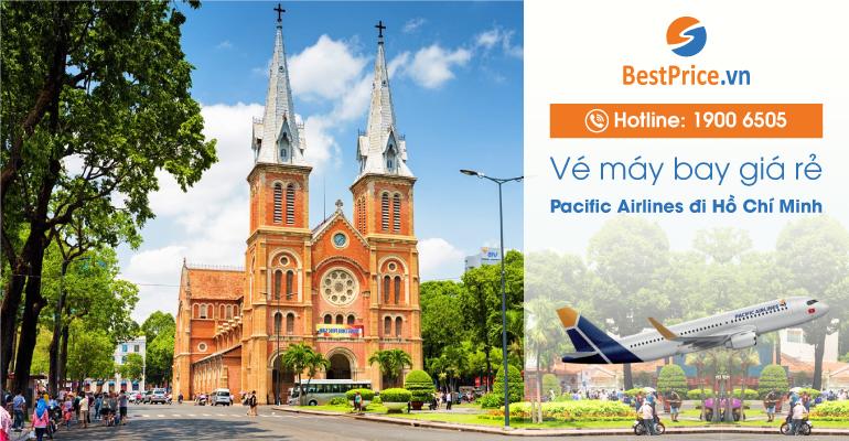 Vé máy bay hãng Pacific Airlines đi Hồ Chí Minh