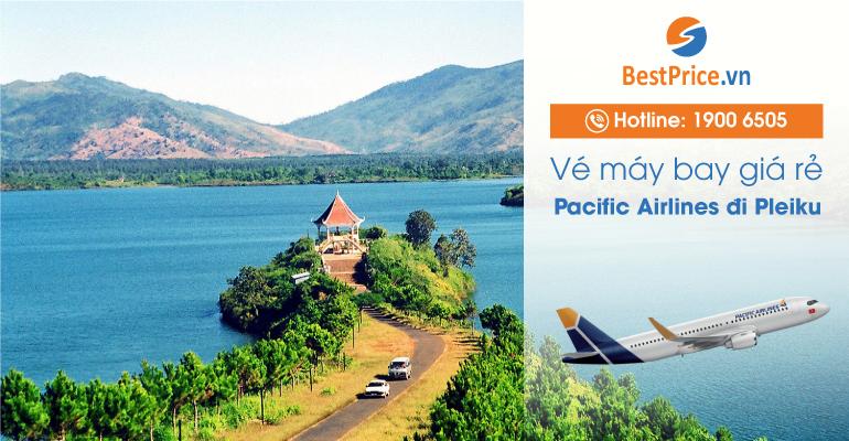 Vé máy bay Pacific Airlines đi Pleiku